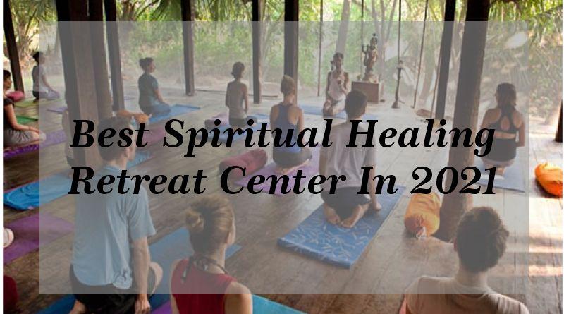 best spiritual healing retreat center